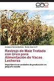 Rastrojo de Maíz Tratado con Urea para Alimentación de Vacas Lecheras, García Martínez Anastacio and Albarrán P Benito, 365908297X