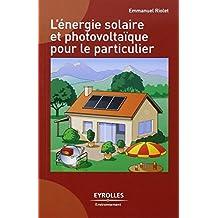 ÉNERGIE SOLAIRE ET PHOTOVOLTAÏQUE POUR LE PARTICULIER (L')