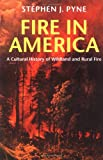 Fire in America: A Cultural History of Wildland and Rural Fire (Weyerhaeuser Environmental Books)