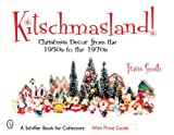 Kitschmasland!: Christmas Decor from the 1950s Through the 1970s (Schiffer Book for Collectors)
