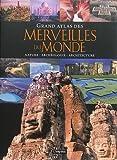 Grand atlas des merveilles du monde : Nature, archéologie, architecture