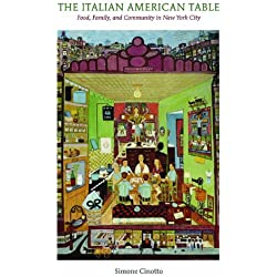 The Italian American Table: Food, Family, and Community in New York City