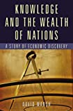 Knowledge and the Wealth Of Nations: A Story of Economic Discovery by David Warsh front cover