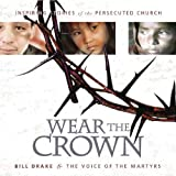 Wear the Crown, Bill Drake and Voice of the Martyrs Staff, 1933591048