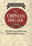 The Orphan Brigade : The Kentucky Confederates Who Couldn't Go Home, Davis, William C., 081171182X