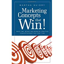 Marketing Concepts that Win! Save Time, Money and Work Crafting Concepts Right the First Time
