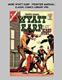 img - for More Wyatt Earp - Frontier Marshal: Classic Comics Library #90: The Legendary Western Lawman - Over 350 pages - All Stories - No Ads book / textbook / text book
