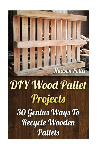 DIY Wood Pallet Projects: 30 Genius Ways To Recycle Wooden Pallets (Furniture Pallets)