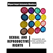 """SEXUAL AND REPRODUCTIVE RIGHTS"": TOWARDS AN INTER-AMERICAN CONVENTION"