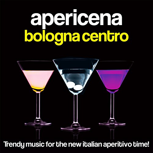 Apericena Bologna Centro (Trendy Music for the New Italian Aperitivo Time!) -
