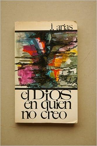 Arias, Juan - El Dios En Quién No Creo / Juan Arias: Amazon.es ...