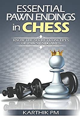 Essential Pawn Endings in Chess: Know the Secret Concepts of Pawn Endgames (Complete Endgames Manual)