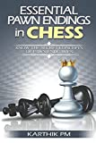 Essential Pawn Endings In Chess: Know The Secret Concepts Of Pawn Endgames (complete Endgames Manual)-Karthik Pm