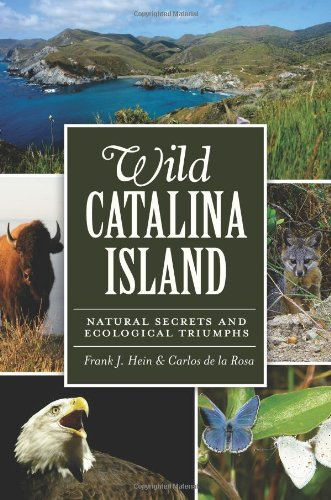 Wild Catalina Island:: Natural Secrets and Ecological Triumphs (Natural History)