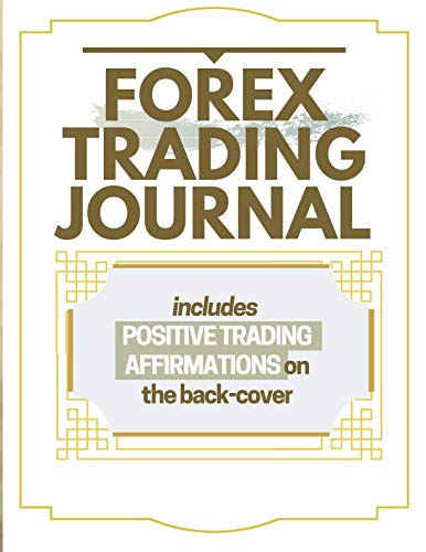 51G3ecO0yTL - Forex Trading Journal: Includes Positive Trading Affirmations On The Back-Cover A Daily Reminder
