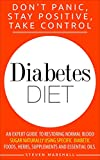Essential Oils for Diabetes Diabetes: Diabetes Diet: DON'T PANIC, STAY POSITIVE, TAKE CONTROL! An Expert Guide To Restoring Normal Blood Sugar Naturally Using Specific Diabetic Foods, Herbs, Supplements And Essential Oils.