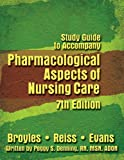 img - for Pharmacological Aspects of Nursing Care (Study Guide) by Bonita E. Broyles (2006-08-01) book / textbook / text book