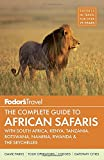 Fodor s The Complete Guide to African Safaris: with South Africa, Kenya, Tanzania, Botswana, Namibia, Rwanda & the Seychelles (Full-color Travel Guide)
