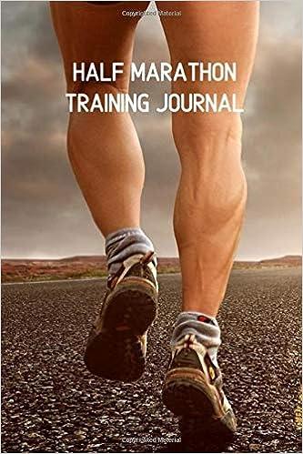 Half Marathon Training Journal: 12 Week Tracker with ...