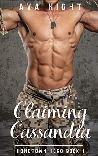 Claiming Cassandra (Home Town Hero Book 1) by [Night, Ava]