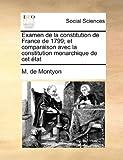 Examen de la Constitution de France de 1799; et Comparaison Avec la Constitution Monarchique de Cet État, M. De Montyon, 1170554636