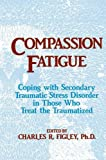 Compassion Fatigue: Coping With Secondary Traumatic Stress Disorder In Those Who Treat The Traumatized (Brunner/Mazel Psychosocial Stress)