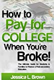 How to Pay for College When You're Broke: The Ultimate Guide for Students & Families to Finance a Post-secondary Education