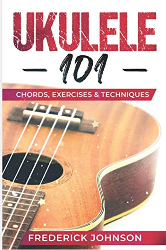 Ukulele 101: Chords, Exercises & Techniques