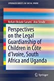 Perspectives on the Legal Guardianship of Children in Côte dIvoire, South Africa, and Uganda (SpringerBriefs in Social Work)