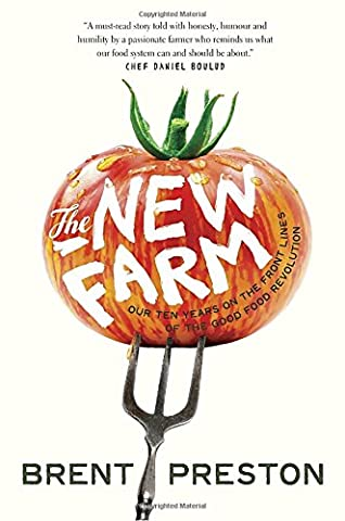 The New Farm: Our Ten Years on the Front Lines of the Good Food Revolution - New Farm