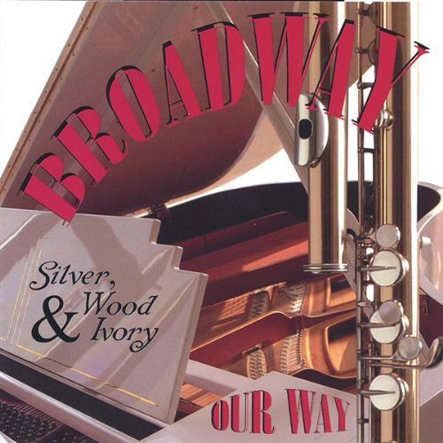 Broadway Our Way by Silver Wood & Ivory (2013-05-03)