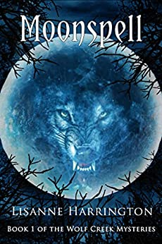 Moonspell: Book 1 of the Wolf Creek Mysteries by [Harrington, Lisanne]
