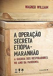 A Operação Secreta Etiópia-Maranhão: A guerra dos respiradores no ano da pandemia