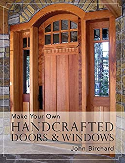 Make Your Own Handcrafted Doors u0026 Windows John Birchard 9781626548787 Amazon.com Books & Make Your Own Handcrafted Doors u0026 Windows: John Birchard ...
