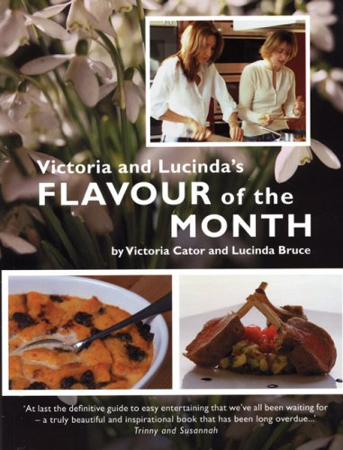 Victoria and Lucinda's Flavour of the Month: A Year of Food and Flowers by Victoria Cator, Lucinda Bruce