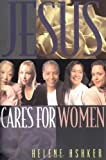 Jesus Cares for Women, Helene Ashker, 0891091904