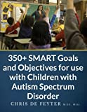 350+ Smart Goals and Objectives for Use with Children with Autism Spectrum Disorder, Chris De Feyter, 1491081392