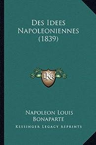 Des Idees Napoleoniennes (1839) par Napoléon III