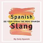 Spanish Slang: Do You Speak the Real Spanish?: The Essentials of Spanish Slang (Colloquial Spanish) | My Daily Spanish