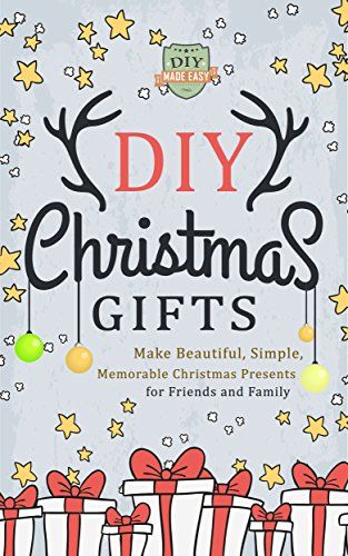 DIY Christmas Gifts: Make Beautiful, Simple, Memorable Christmas ...