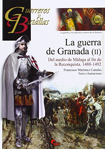 Descargar Libro Guerra De Granada Ii. Del Asedio De Málaga Al Fin De La Reconquista. 1488-1492 Francisco Martínez Canales
