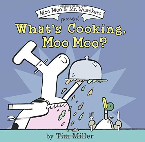 What's Cooking, Moo Moo? (A Moo Moo and Mr. Quackers Book)