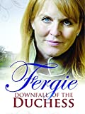 Fergie: Downfall of a Duchess