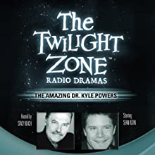 The Amazing Dr. Kyle Powers: The Twilight Zone Radio Dramas Radio/TV Program by Barry Richert Narrated by Sean Astin