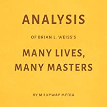 Analysis of Brian L. Weiss's Many Lives, Many Masters Audiobook by  Milkyway Media Narrated by Susan Murphy