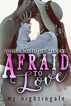 Afraid To Love (Secrets & Seduction Book 2) by [Nightingale, MJ]