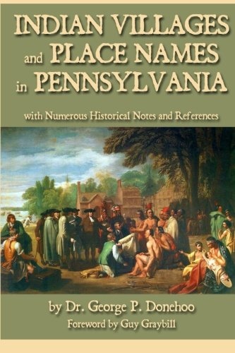 - Indian Villages and Place Names in Pennsylvania: with Numerous Historical Notes and References