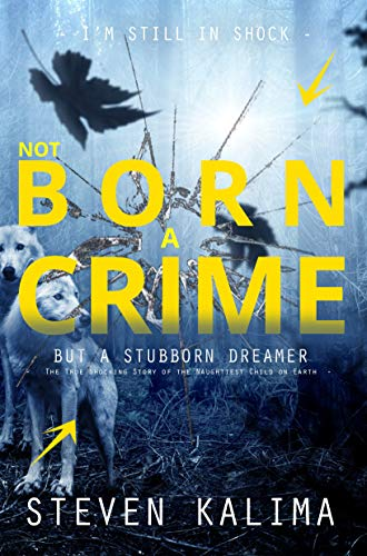 Not Born a Crime, But a Stubborn Dreamer: The True Shocking Story of the Naughtiest Child on Earth (Journey Beyond Journey Book 1)