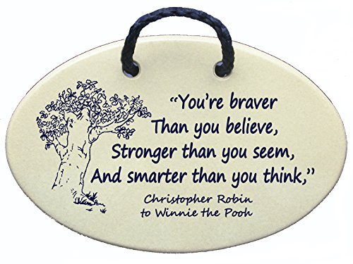 You're braver than you believe, Stronger than you seem, And smarter than you think. Winnie the Pooh. Ceramic wall plaques handmade in the USA for over 30 years. - Pooh Wall