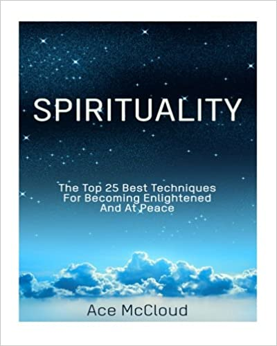 Spirituality: The Top 25 Best Techniques For Becoming